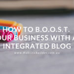 How To B.O.O.S.T. Your Business With An Integrated Blog