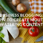 Business Blogging | How To Create Mouth-Watering Content