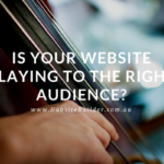 Is Your Website Playing To The Right Audience?