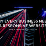 Why Every Business Needs A Responsive Website…