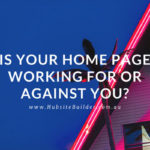 Is Your Home Page Working For Or Against You?