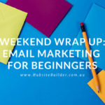 Weekend Wrap Up: Email Marketing For Beginners…