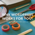 Why WordPress Works FOR You!